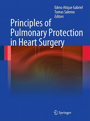 Principles of Pulmonary Protection in Heart Surgery By Gabriel, Edmo Atique (EDT)